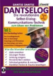 Dantse, Dantse: DANTSELOG - Die revolutionäre Selbst-Dialog-Kommunikations-Technik zum Lösen von Problemen. Teil 1: Die Dantselog-Lehre