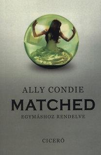 Ally Condie: Matched - Egymáshoz rendelve - Egymáshoz rendelve