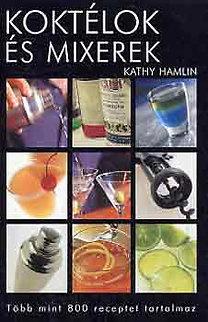 Kathy Hamlin: Koktélok és mixerek - Több mint 800 receptet tartalmaz