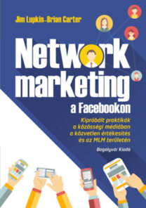 Brian Carter; Jim Lupkin: Network marketing a Facebookon - Kipróbált praktikák a közösségi médiában a közvetlen értékesítés és az MLM területén