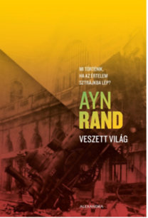 Ayn Rand: Veszett világ - Mi történik, ha az értelem sztrájkba lép?