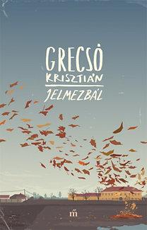 Grecsó Krisztián: Jelmezbál - Egy családregény mozaikjai