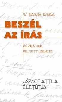 W. Barna Erika: Beszél az írás - József Attila életútja