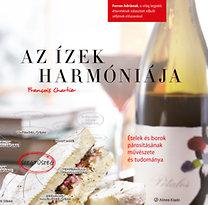 Francois Chartier: Az ízek harmóniája - Ételek és borok párosításának művészete és tudománya