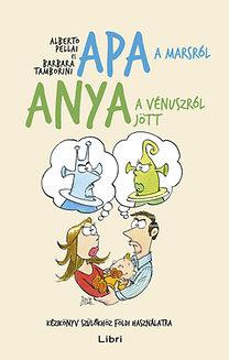 Alberto Pellai; Barbara Tamborini: Apa a Marsról, anya a Vénuszról jött - Kézikönyv szülőkhöz földi használatra