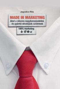 Jagodics Rita: Made in Marketing - Ahol a sikeres nagykereskedmi és gyártói stratégiák születnek