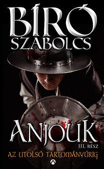 Bíró Szabolcs: Anjouk III. - Az utolsó tartományúrig