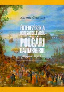 Antonio Genovesi: Értekezések a kereskedelemről, avagy a polgári gazdaságról - Válogatott részletek (1765-69)