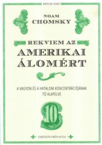 Noam Chomsky: Rekviem az amerikai álomért - A vagyon és a hatalom koncentrációjának tíz alapelve