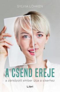Sylvia Lökhen: A csend ereje - A zárkózott ember útja a sikerhez