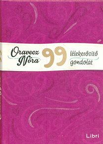 Oravecz Nóra: 99 lélekerősítő gondolat