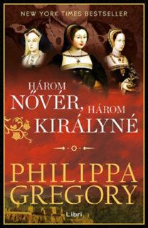 Philippa Gregory: Három nővér, három királyné