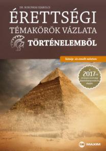 Boronkai Szabolcs: Érettségi témakörök vázlata történelemből - közép- és emelt szinten - A 2017-től érvényes érettségi követelményrendszer alapján