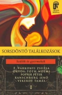 F. Várkonyi Zsuzsa, Orvos-Tóth Noémi, Popper Péter, Ranschburg Jenő, Vekerdy Tamás: Sorsdöntő találkozások
