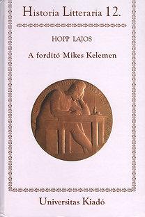 Hopp Lajos: A fordító Mikes Kelemen - Historia Litteraria 12.