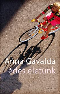Anna Gavalda: Édes életünk - Két Kisregény