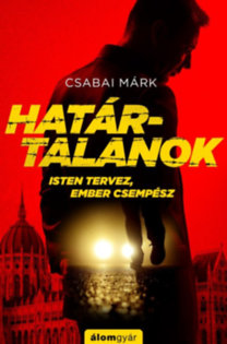Csabai Márk: Határtalanok - Isten tervez, ember csempész
