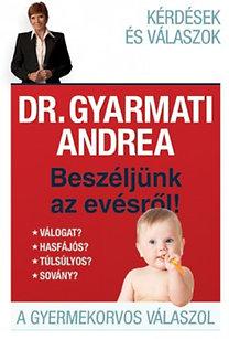 Dr. Gyarmati Andrea: Beszéljünk az evésről - A gyermekorvos válaszol - A gyermekorvos válaszol