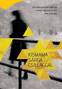 Huhák Heléna; Szécsényi András; Szívós Erika (szerk.): Kismama sárga csillaggal - Egy fiatalasszony naplója a német megszállástól 1945 júliusáig