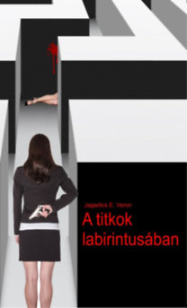 Jagadics E. Veron: A titkok labirintusában