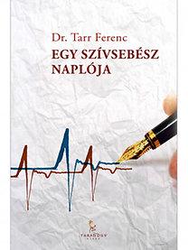 Dr. Tarr Ferenc: Egy szívsebész naplója