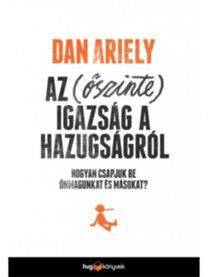 Dan Ariely: Az őszinte igazság a hazugságról