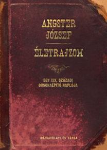 Angster József: Életrajzom - Egy XIX. századi orgonaépítő naplója