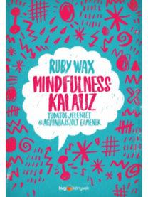 Ruby Wax: Mindfulness-kalauz - Tudatos jelenlét az agyonhajszolt elmének