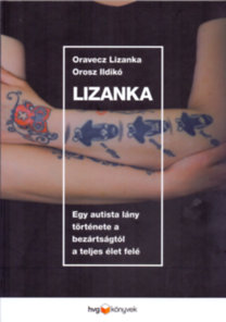 Oravecz Lizanka; Orosz Ildikó: Lizanka - Egy autista lány története a bezártságtól a teljes élet felé