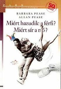 Barbara Pease; Allan Pease: Miért hazudik a férfi? Miért sír a nő?