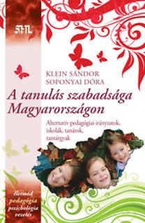 Klein Sándor; Soponyai Dóra: A tanulás szabadsága Magyarországon - Alternatív pedagógiai irányzatok, iskolák, tanárok, tantárgyak