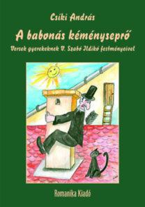Csíki András: A babonás kéményseprő - Versek gyerekeknek V. Szabó Ildikó festményeivel
