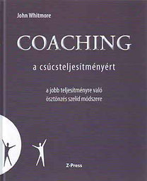 John Whitmore: Coaching - a csúcsteljesítményért - A jobb teljesítményre való ösztönzés szelíd módszere