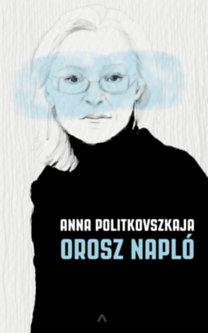 Anna Politkovszkaja: Orosz napló