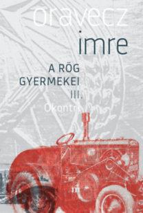 Oravecz Imre: Ókontri - A rög gyermekei III.