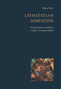 Rákos Péter: Láthatatlan dimenziók - Strukturális szemléletű család- és rendszerállítás - Strukturális szemléletű család- és rendszerállítás