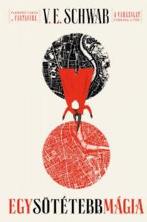 V. E. Schwab: Egy sötétebb mágia