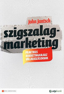 John Jantsch: Szigszalagmarketing - Praktikus marketingkalauz vállalkozásoknak - Praktikus marketingkalauz vállalkozásaoknak
