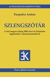 Parapatics Andrea: Szlengszótár - A mai magyar szleng 2000 szava és kifejezése fogalomköri szinonimamutatóval