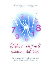 Szatmári Nóra: Titkos angyali számkombináció - Személyes angyalszámod - egy különleges számkombinációval