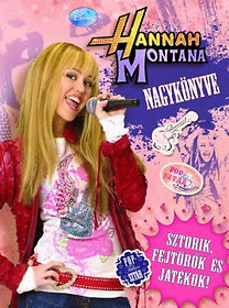 Hannah Montana Nagykönyve - Sztorik, fejtörők és játékok!