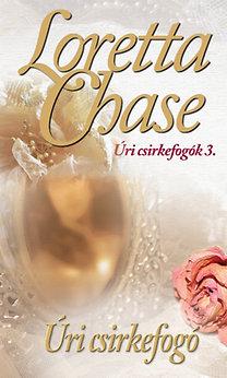Loretta Chase: Úri csirkefogó - Úri csirkefogók 3. - Úri csirkefogók trilógia 3.