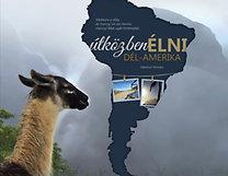 Merényi Mónika: Útközben élni - Dél-Amerika