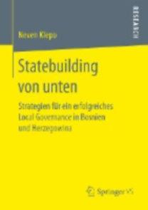 Klepo, Neven: Statebuilding von unten - Strategien für ein erfolgreiches Local Governance  in Bosnien und Herzegowina