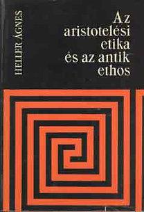 Heller Ágnes: Az aristotelési etika és az antik ethos