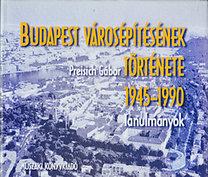 Preisich Gábor: Budapest városépítésének története 1945-1990