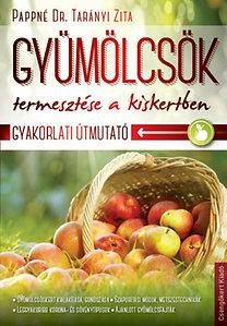 Pappné Dr. Tarányi Zita: Gyümölcsök termesztése a kiskertben - Gyakorlati útmutató