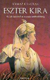 Solmaz Kamuran: Eszter Kira - Az inkvizíciótól az oszmán uralkodóházig - Az inkvizíciótól az oszmán uralkodóházig