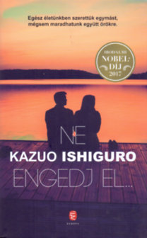 Kazuo Ishiguro: Ne engedj el...