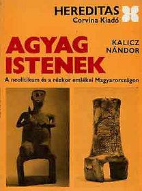 Kalicz Nándor: Agyag istenek